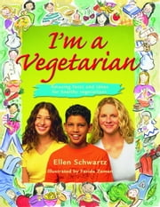 I'm a Vegetarian - Amazing facts and ideas for healthy vegetarians ebook by Ellen Schwartz
