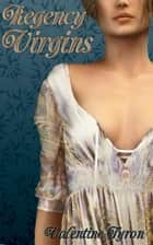 Regency Virgins: A Bundle Edition of Regency Erotica ebook by Valentine Tyron