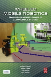 Wheeled Mobile Robotics - From Fundamentals Towards Autonomous Systems ebook by Kobo.Web.Store.Products.Fields.ContributorFieldViewModel