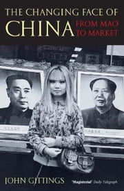 The Changing Face of China - From Mao to Market ebook by John Gittings