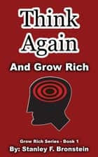 Think Again And Grow Rich (Grow Rich Series Book 1) ebook by Stanley Bronstein