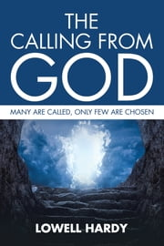 The Calling from God - Many Are Called, Only Few Are Chosen ebook by Lowell Hardy