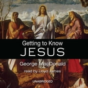 Getting to Know Jesus audiobook by George MacDonald