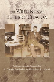 The Writings of Eusebio Chacón ebook by Francisco Lomelí,A. Gabriel Meléndez