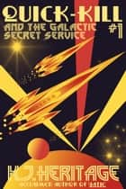 Quick-Kill and the Galactic Secret Service ebook by K.J. Heritage
