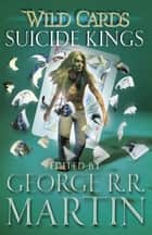 Wild Cards: Suicide Kings ebook by