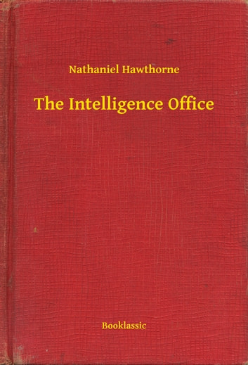 The Intelligence Office ebook by Nathaniel Hawthorne