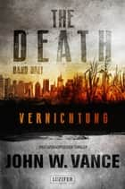 The Death 3: Vernichtung - Endzeit-Thriller ebook by John W. Vance, Andreas Schiffmann