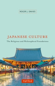 Japanese Culture - The Religious and Philosophical Foundations ebook by Roger J. Davies