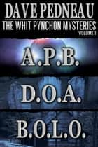 The Whit Pynchon Mysteries, Volume 1 ebook by Dave Pedneau