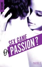 Sex game or passion ? - Partie 2 ebook by Totaime