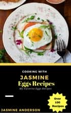 Cooking with Jasmine; Eggs Recipes - Cooking With Series, #4 ebook by Jasmine Anderson