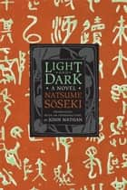 Light and Dark ebook by Natsume Soseki,John Nathan