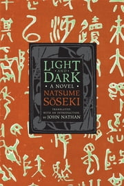 Light and Dark - A Novel ebook by Natsume Soseki,John Nathan