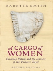 A Cargo of Women: Susannah Watson and the convicts of the Princess Royal - Susannah Watson and the convicts of the Princess Royal ebook by Babette Smith