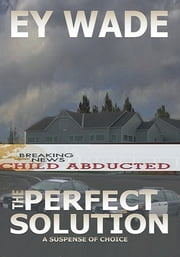 The Perfect Solution - A Suspense Of Choices ebook by Ey Wade