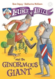 Sir Lance-a-Little and the Ginormous Giant - Book 5 ebook by Rose Impey,Katharine McEwen