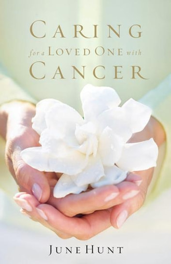 Caring for a Loved One with Cancer ebook by June Hunt