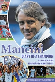 Mancini - Diary of a Champion ebook by Harry Harris,Dennis Tueart