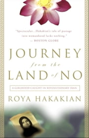 Journey from the Land of No - A Girlhood Caught in Revolutionary Iran ebook by Roya Hakakian