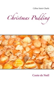 Christmas Pudding - Conte de Noël ebook by Céline Saint-Charle