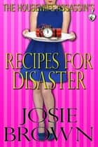 The Housewife Assassin's Recipes for Disaster - Book 6 - The Housewife Assassin Series ebook by Josie Brown