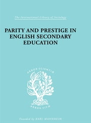 Parity and Prestige in English Secondary Education ebook by Olive Banks
