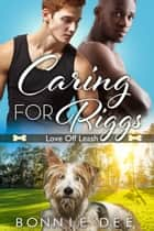 Caring for Riggs ebook by Bonnie Dee