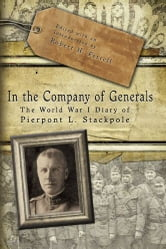 In the Company of Generals - The World War I Diary of Pierpont L. Stackpole ebook by