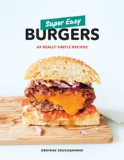 Super Easy Burgers - 69 Really Simple Recipes ebook by Orathay Souksisavanh