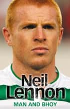 Neil Lennon: Man and Bhoy ebook by Neil Lennon