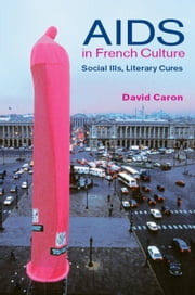 Aids In French Culture: Social Ills, Literary Cures ebook by Caron, David