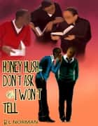 HONEY HUSH - Don't Ask and I Won't Tell ebook by R. L. Norman