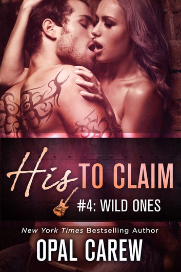 His to Claim #4: Wild Ones ebook by Opal Carew
