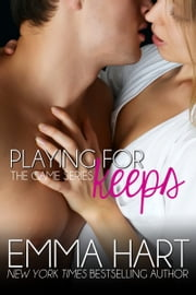 Playing for Keeps: The Game Book 2 ebook by Emma Hart