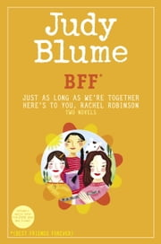 BFF*: Two novels by Judy Blume--Just As Long As We're Together/Here's to You, Rachel Robinson (*Best Friends Forever) ebook by Judy Blume
