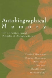 Autobiographical Memory - Theoretical and Applied Perspectives ebook by Charles P. Thompson,Douglas J. Herrmann,Darryl Bruce,J. Don Read,David G. Payne