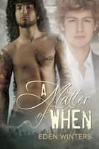 A Matter of When ebook by Eden Winters