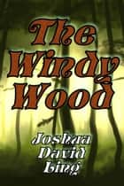 The Windy Wood - World of Harmadonia, #1 ebook by Joshua David Ling