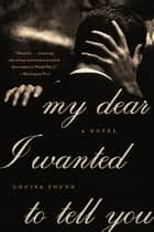 My Dear I Wanted to Tell You ebook by Louisa Young