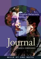 Journal - Pages choisies ebook by Eugène Delacroix, Jacques Souverain