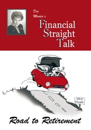 Financial Straight Talk - Road to Retirement ebook by Dee Mosier