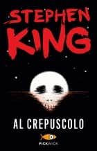 Al crepuscolo eBook by Stephen King, Tullio Dobner