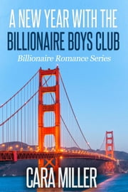 A New Year with the Billionaire Boys Club - Billionaire Romance Series, #25 ebook by Cara Miller