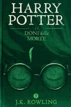 Harry Potter e i Doni della Morte ebook by J.K. Rowling, Beatrice Masini