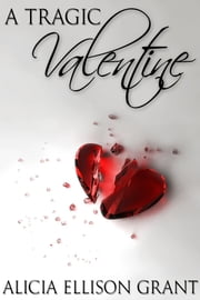 A Tragic Valentine ebook by Alicia Grant