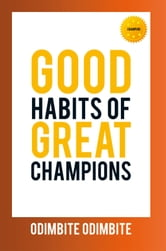 GOOD HABITS OF GREAT CHAMPIONS ebook by Odimbite Odimbite