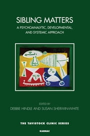 Sibling Matters - A Psychoanalytic, Developmental, and Systemic Approach ebook by Debbie Hindle,Susan Sherwin-White