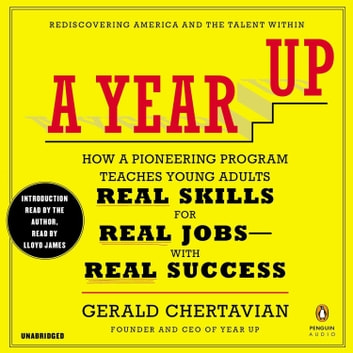 A Year Up - How a Pioneering Program Teaches Young Adults Real Skills for Real Jobs-With Rea l Success audiobook by Gerald Chertavian