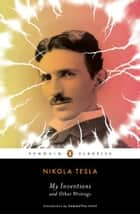 My Inventions and Other Writings ebook by Nikola Tesla, Samantha Hunt